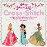 Disney Princess Cross-Stitch: 22 Easy-to-Follow Patterns