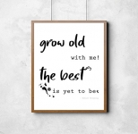 'Grow old with me! The best is yet to be' Robert Browning Print.