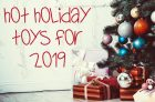 Hot Holiday Toys For 2019
